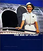 The Age of Flight: A History of America's Pioneering Airline