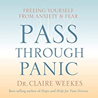 Pass Through Panic: Freeing Yourself from Anxiety and Fear by Claire Weekes(2005-05-05)