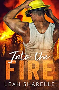 Into The Fire (Firemen Do It Better) by [Sharelle, Leah]