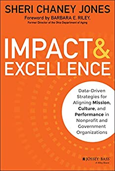 Impact & Excellence: Data-Driven Strategies for Aligning Mission, Culture and Performance in Nonprofit and Government Organizations by [Jones, Sheri Chaney]