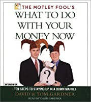 The Motley Fool's What to Do with Your Money Now: Thriving in the New Economic Reality
