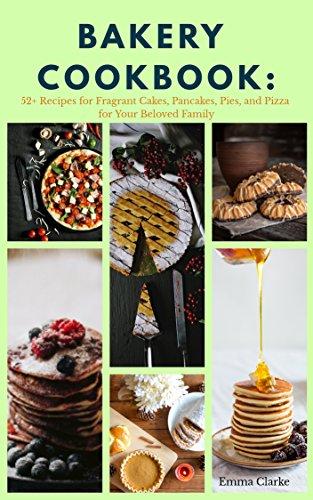 Bakery Cookbook: 52+ Recipes f...