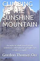 CLIMBING UP THE SUNSHINE MOUNTAIN: An upbeat adult novel about ambitious adventurous people and restless couples (BURSCOUGH HILLBILLIES)