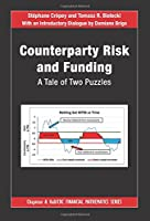 Counterparty Risk and Funding: A Tale of Two Puzzles (Chapman and Hall/CRC Financial Mathematics Series)