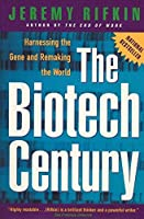 The Biotech Century: Harnessing the Gene and Remaking the World by Jeremy Rifkin(1999-04-05)