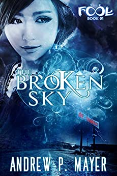 The Broken Sky: An Alternate Reality Fantasy Adventure (The FooL Book 1) by [Mayer, Andrew P.]