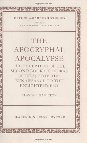 The Apocryphal Apocalypse: The Reception of the Second Book of Esdras (4 Ezra) from the Renaissance to the Enlightenment (Oxford-Warburg Studies) (English Edition)