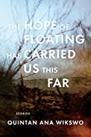 The Hope of Floating Has Carried Us This Far: Stories and Photographs