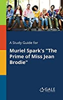 "A Study Guide for Muriel Spark's ""the Prime of Miss Jean Brodie"""