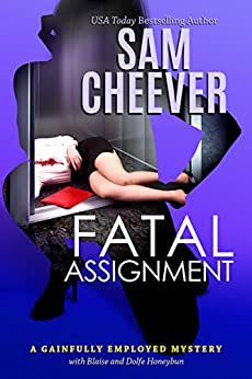 Fatal Assignment (Gainfully Employed Mystery Book 2) by [Cheever, Sam]