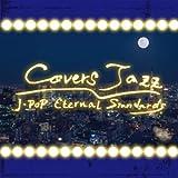 Covers Jazz ~J-POP Eternal Standards~