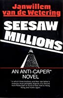 Seesaw Millions: An Anti-Caper Novel