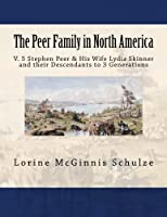 The Peer Family in North America: V. 5 Stephen Peer & His Wife Lydia Skinner and Their Descendants to 3 Generations