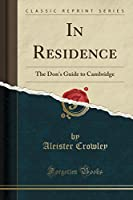 In Residence: The Don's Guide to Cambridge (Classic Reprint)
