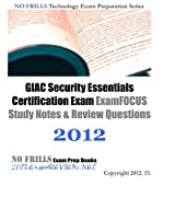 GIAC Security Essentials Certification Exam ExamFOCUS Study Notes & Review Questions 2012: Building your SANS GIAC exam readiness [並行輸入品]