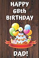 HAPPY 68th BIRTHDAY DAD!: Happy 68th Birthday Card Journal / Notebook / Diary / Greetings / Appreciation Gift (6 x 9 - 110 Blank Lined Pages)