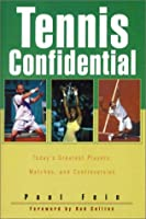 Tennis Confidential: Today's Greatest Players, Matches, Controversies