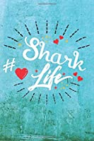 Shark Life: Best Gift Ideas Life Quotes Blank Line Notebook and Diary to Write. Best Gift for Everyone, Pages of Lined & Blank Paper