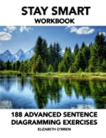 Stay Smart Workbook: 188 Advanced Sentence Diagramming Exercises - Grammar the Easy Way