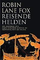 Reisende Helden: Die Anfaenge der griechischen Kultur im Homerischen Zeitalter