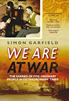 We Are at War: The Remarkable Diaries of Five Ordinary People in Extraordinary Times