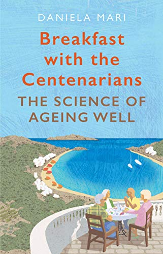 Breakfast with the Centenarians: The Science of Ageing Well (English Edition)