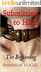 Submitting to Him:: The Beginning (English Edition)