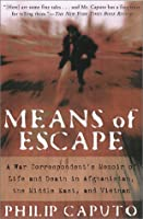 Means of Escape: A War Correspondent's Memoir of Life and Death in Afganistan, the Middle East, and Vietnam