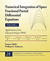 Numerical Integration of Space Fractional Partial Differential Equations: Applications from Classical Integer Pdes (Synthesis Lectures on Mathematics and Statistics)