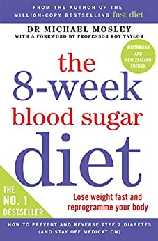 The 8-Week Blood Sugar Diet: Lose Weight Fast and Reprogram Your Body for Life by [Mosley, Michael]