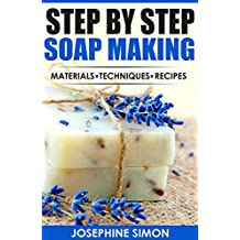 Step by Step Soap Making: Material - Techniques - Recipes
