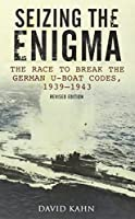Seizing the Enigma: The Race to Break the German U-Boat Codes, 1933-1945