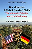 Der ultimative Pfaelzisch Survival Guide: The ultimate Palatine Survival dictionary