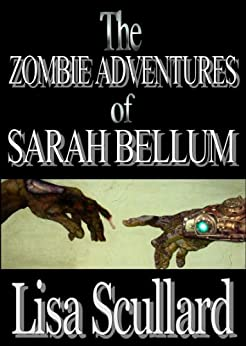 The Zombie Adventures of Sarah Bellum by [Scullard, Lisa]