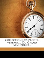 Collection Des Proces-Verbaux ... Du Grand Sanhedrin...