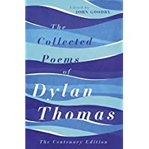 The Collected Poems of Dylan Thomas: The Centenary Edition