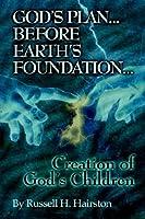 God's Plan: Before Earth's Foundation...creation of God's Children