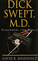 Dick Swept, M.D: Tomorrow, the World