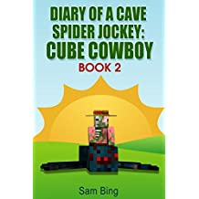 Diary of a Cave Spider Jockey: Cube Cowboy Book 2