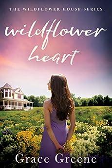 Wildflower Heart (The Wildflower House Book 1) by [Greene, Grace]