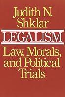 Legalism: Law, Morals, and Political Trials