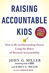 Raising Accountable Kids: How to Be an Outstanding Parent Using the Power of Personal Accountability (English Edition)