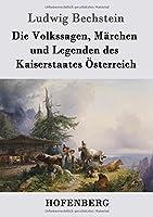 Die Volkssagen, Maerchen Und Legenden Des Kaiserstaates Oesterreich