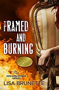 Framed and Burning (Dreamslippers Book 2) by [Brunette, Lisa]