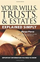 Your Wills, Trusts, & Estates Explained Simply: Important Information You Need to Know