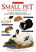 The Small Pet Handbook: Looking After Rabbits, Hamsters, Guinea Pigs, Gerbils Mice and Rats