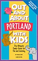 Out and About Portland With Kids: The Ultimate Family Guide for Fun and Learning (Out and About With Kids)