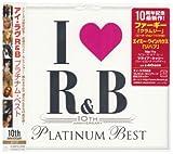 アイ・ラヴR&B 10th ANNIVERSARY プラチナム・ベスト
