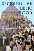 Deciding the Public Good: Governance and Civil Society in Japan