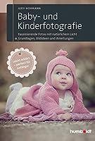 Baby- und Kinderfotografie: Faszinierende Fotos mit natuerlichem Licht. Grundlagen, Bildideen und  Anleitungen. Leicht erklaert - perfekt fuer Anfaenger.